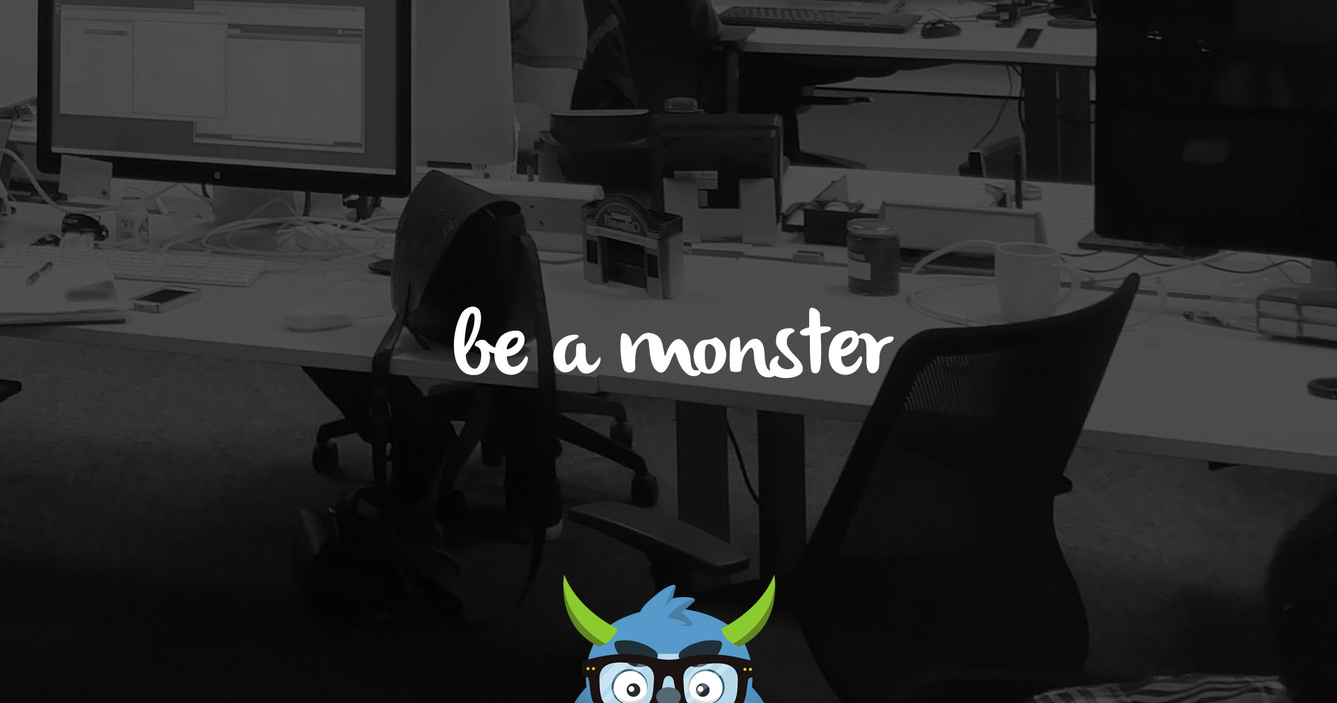 BE A MONSTER™